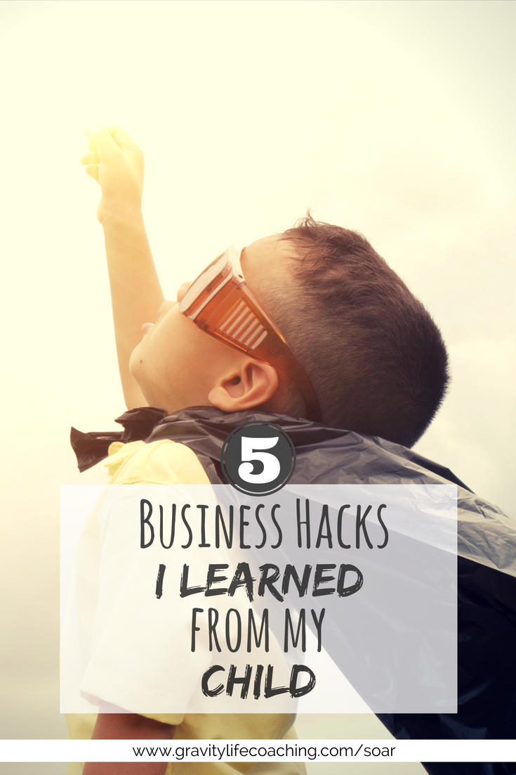 5 Business Hacks I learned from my Child