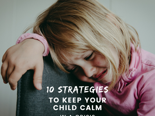 10 Strategies to Keep your Child Calm in a Crisis