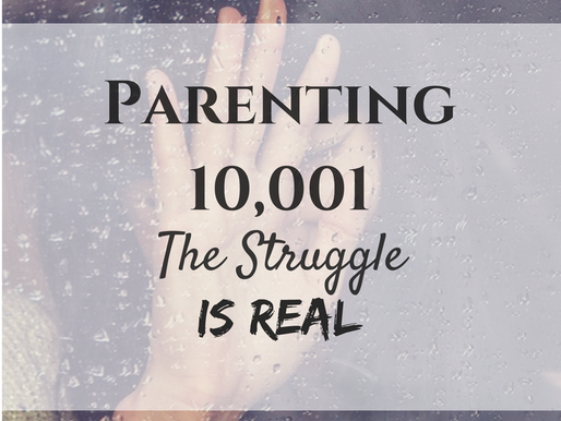 Parenting 10,001: The Struggle is Real