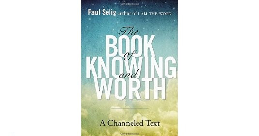 The Book of Knowing & Worth,Paul Selig