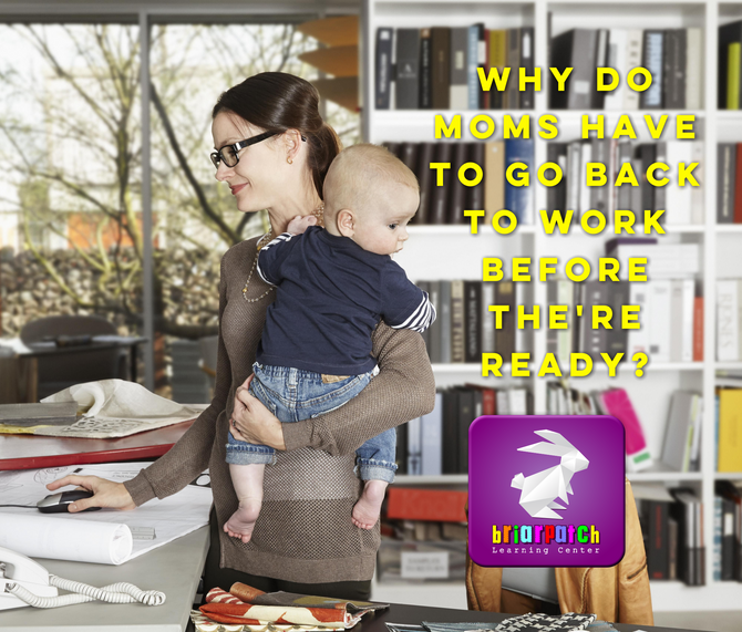 WHY DO MOMS HAVE TO GO BACK TO WORK BEFORE THE'RE READY?