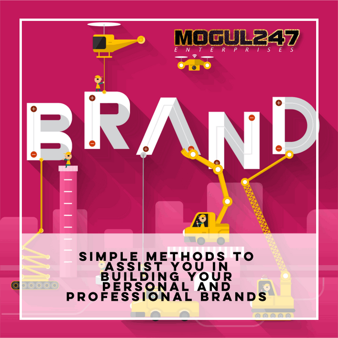 SIMPLE METHODS TO ASSIST YOU IN BUILDING YOUR PERSONAL AND PROFESSIONAL BRANDS