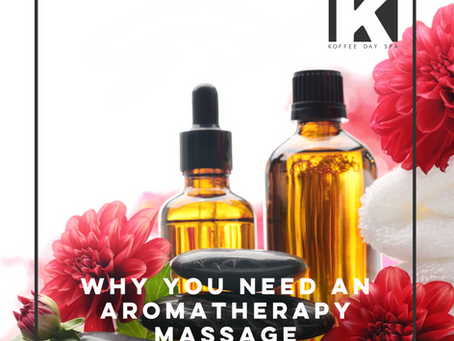 WHY YOU NEED AN AROMATHERAPY MASSAGE