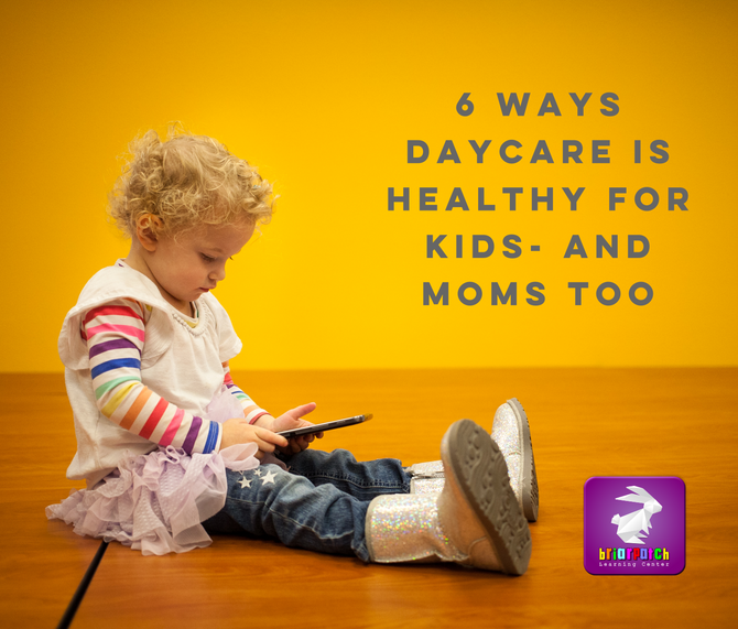 6 WAYS DAYCARE IS HEALTHY FOR KIDS- AND MOMS TOO