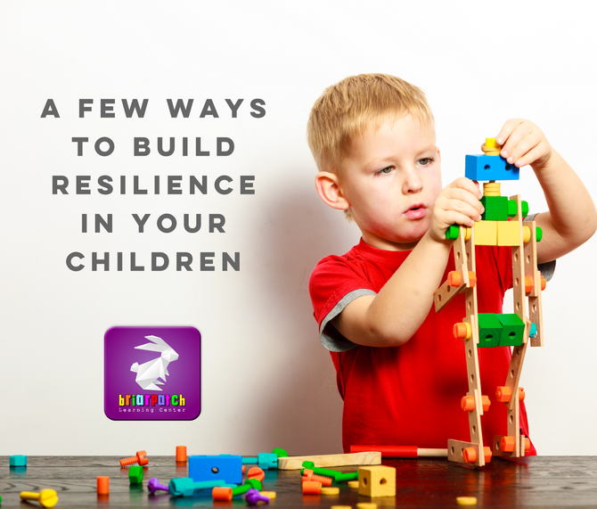 A FEW WAYS TO BUILD RESILIENCE IN YOUR CHILDREN