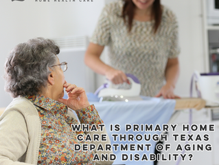 WHAT IS PRIMARY HOME CARE THROUGH TEXAS DEPARTMENT OF AGING AND DISABILITY?