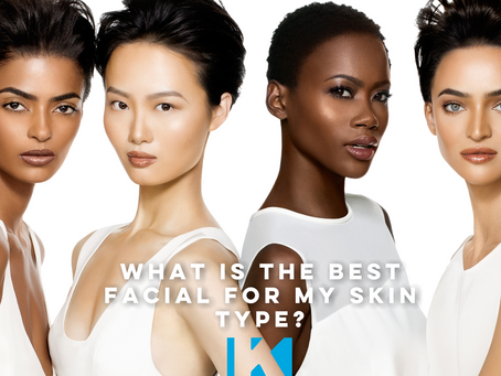 WHAT IS THE BEST FACIAL FOR MY SKIN TYPE?