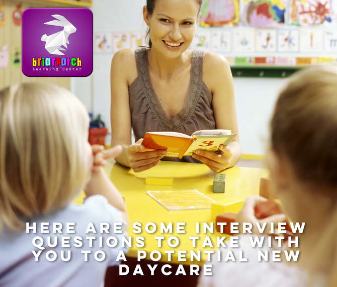 HERE ARE SOME INTERVIEW QUESTIONS TO TAKE WITH YOU TO A POTENTIAL NEW DAYCARE