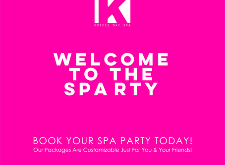 WELCOME TO THE SPARTY...  BOOK YOUR SPA PARTY AT KOFFEE TODAY!