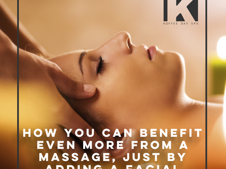 HOW YOU CAN BENEFIT EVEN MORE FROM A MASSAGE, JUST BY ADDING A FACIAL