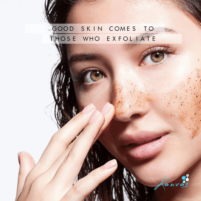 GOOD SKIN COMES TO THOSE WHO EXFOLIATE