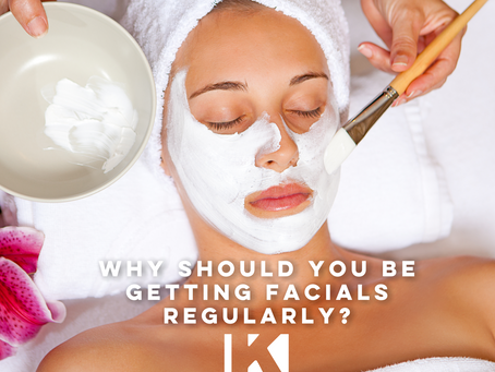 WHY SHOULD YOU BE GETTING FACIALS REGULARLY?