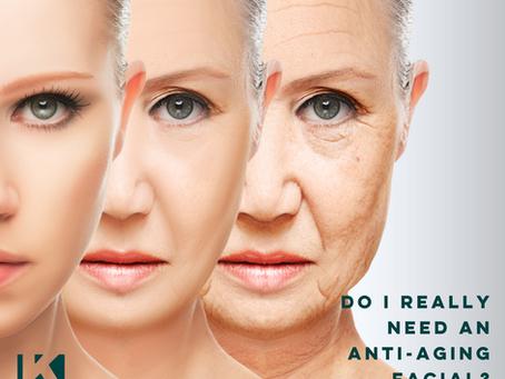 DO I REALLY NEED AN ANTI-AGING FACIAL?