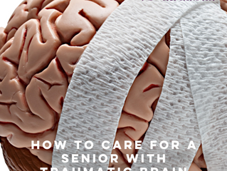 HOW TO CARE FOR A SENIOR WITH TRAUMATIC BRAIN INJURY