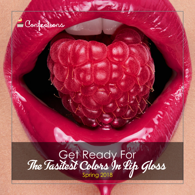 GET READY FOR THE TASTIEST COLORS IN LIP GLOSS