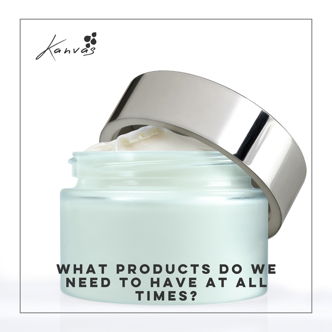 WHAT PRODUCTS DO WE NEED TO HAVE AT ALL TIMES?