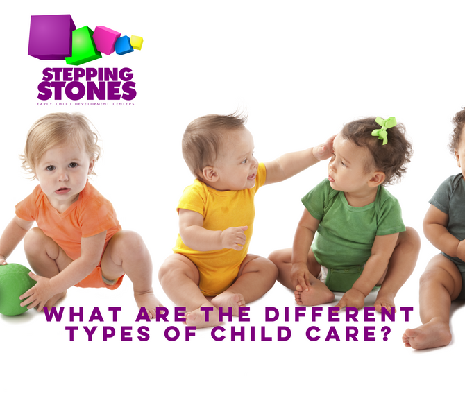 WHAT ARE THE DIFFERENT TYPES OF CHILD CARE?