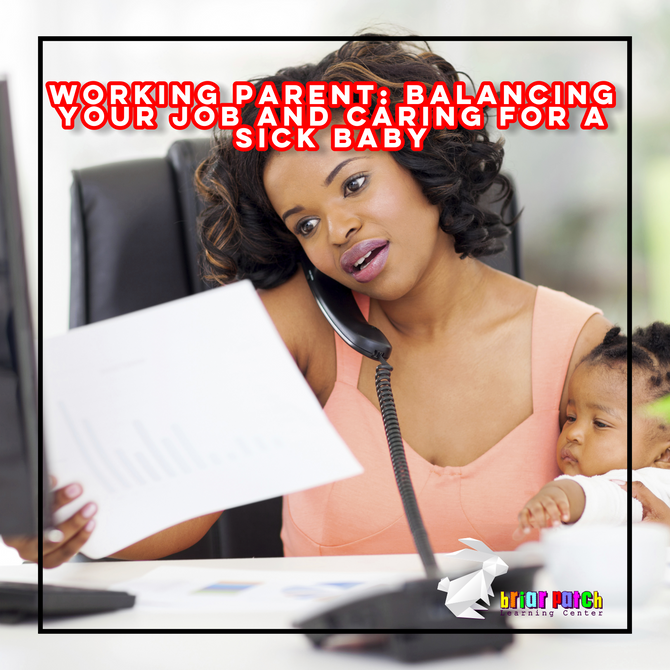 WORKING PARENT: BALANCING YOUR JOB AND CARING FOR A SICK BABY