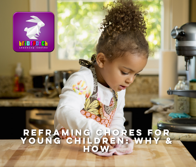 RE-FRAMING CHORES FOR YOUNG CHILDREN: WHY & HOW