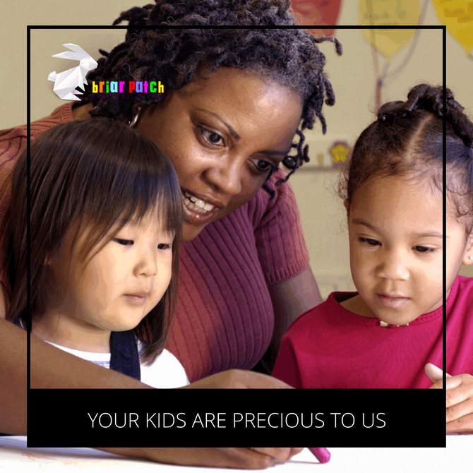 YOUR KIDS ARE PRECIOUS TO US AT BRIAR PATCH LEARNING CENTER