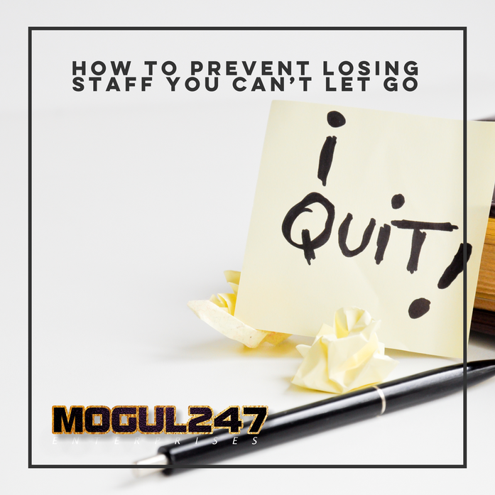 HOW TO PREVENT LOSING STAFF YOU CAN'T LET GO