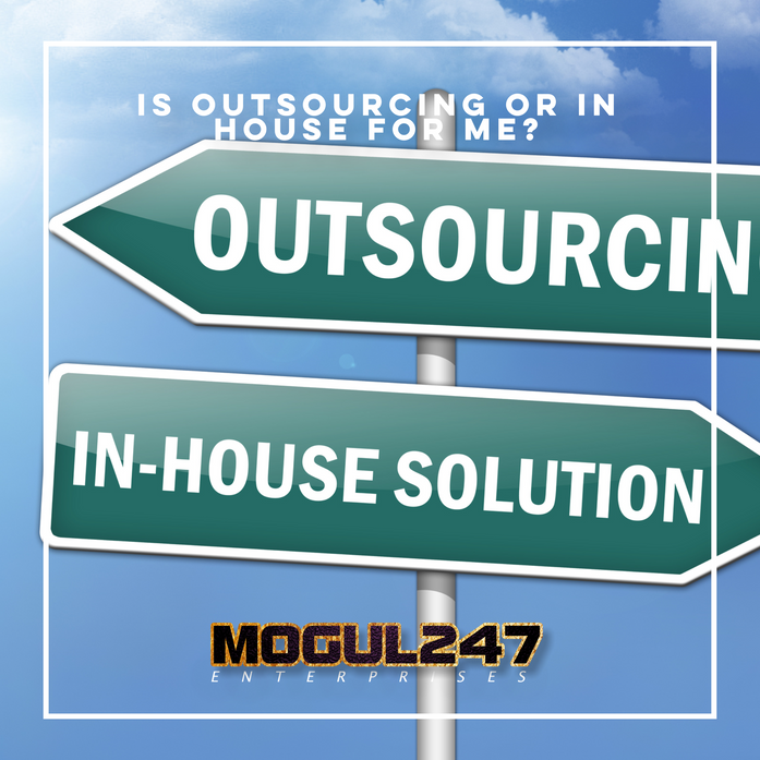 IS OUTSOURCING OR IN HOUSE FOR ME?