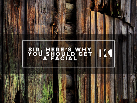 SIR, HERE'S WHY YOU SHOULD GET A FACIAL