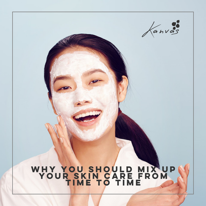 WHY YOU SHOULD MIX UP YOUR SKIN CARE FROM TIME TO TIME
