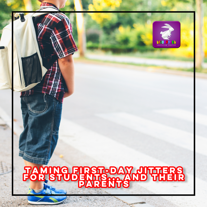 TAMING FIRST-DAY JITTERS FOR STUDENTS... AND THEIR PARENTS