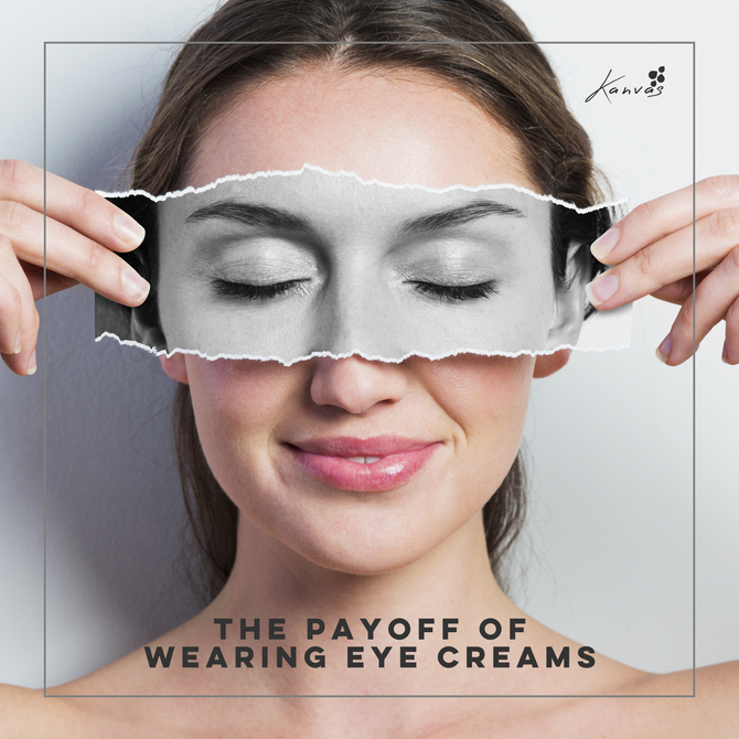 THE PAYOFF OF WEARING EYE CREAMS