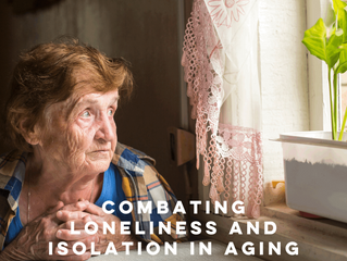 COMBATING LONELINESS AND ISOLATION IN AGING PARENTS