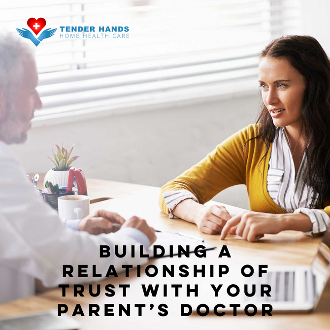 BUILDING A RELATIONSHIP OF TRUST WITH YOUR PARENT'S DOCTOR