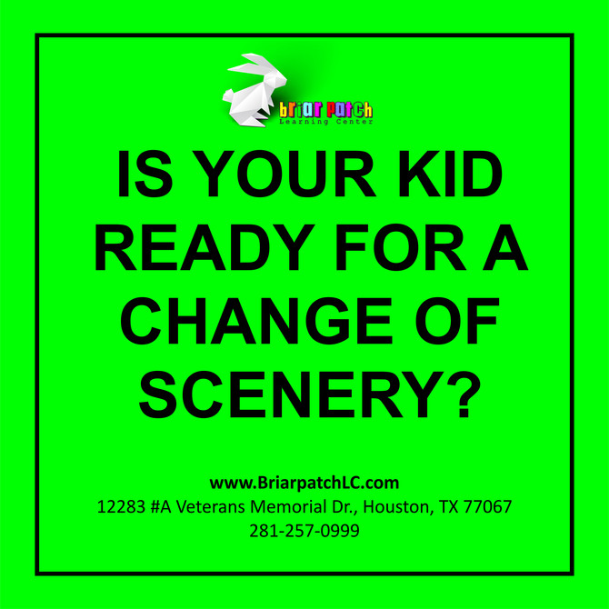 IS YOUR KID READY FOR A CHANGE OF SCENERY?