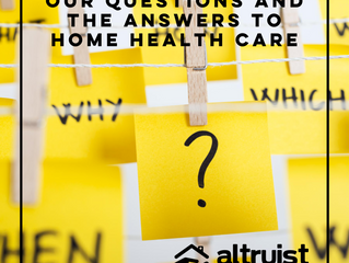 OUR QUESTIONS AND THE ANSWERS TO HOME HEALTH CARE