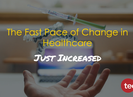 The Fast Pace of Change in Healthcare Just Increased