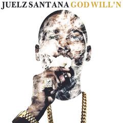 God Will'n By: Juelz Santana