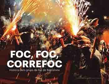 Foc, foc, correfoc.Història dels grups de foc de Barcelona