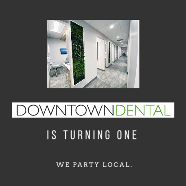 POSTPONED: Downtown Dental's 1st Anniversary