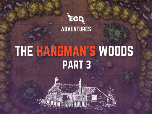 EGD Adventures: The Hangman's Woods Part 3 (The Coven's Lair)