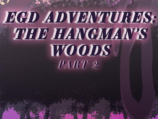 EGD Adventures: The Hangman's Woods Part 2 (Dwellers of the Dark)