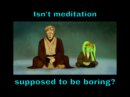 Isn't Meditation Supposed to be Boring? - 17oct21