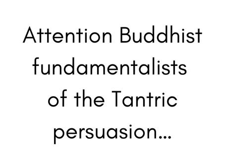 Attention Buddhist fundamentalists...