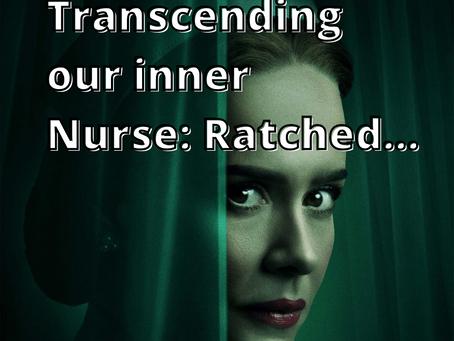 Transcending our inner Nurse: Ratched