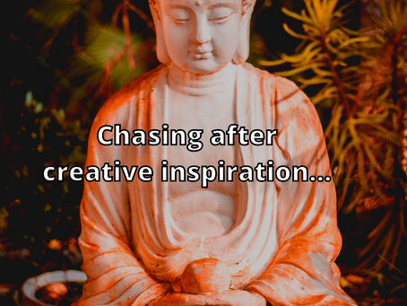 Chasing After Creative Inspiration