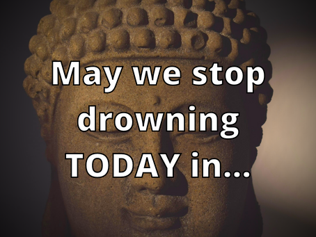 May we Stop Drowning Today in...