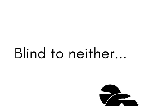 Blind to neither...