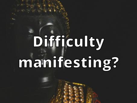 Difficulty manifesting?