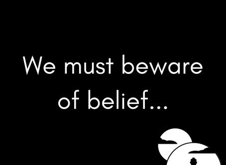 Beware of belief...