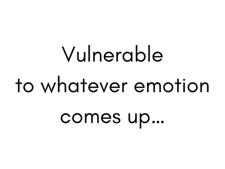 Vulnerable to emotion...