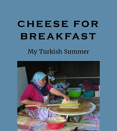Cheese for Breakfast: My Turkish Summer